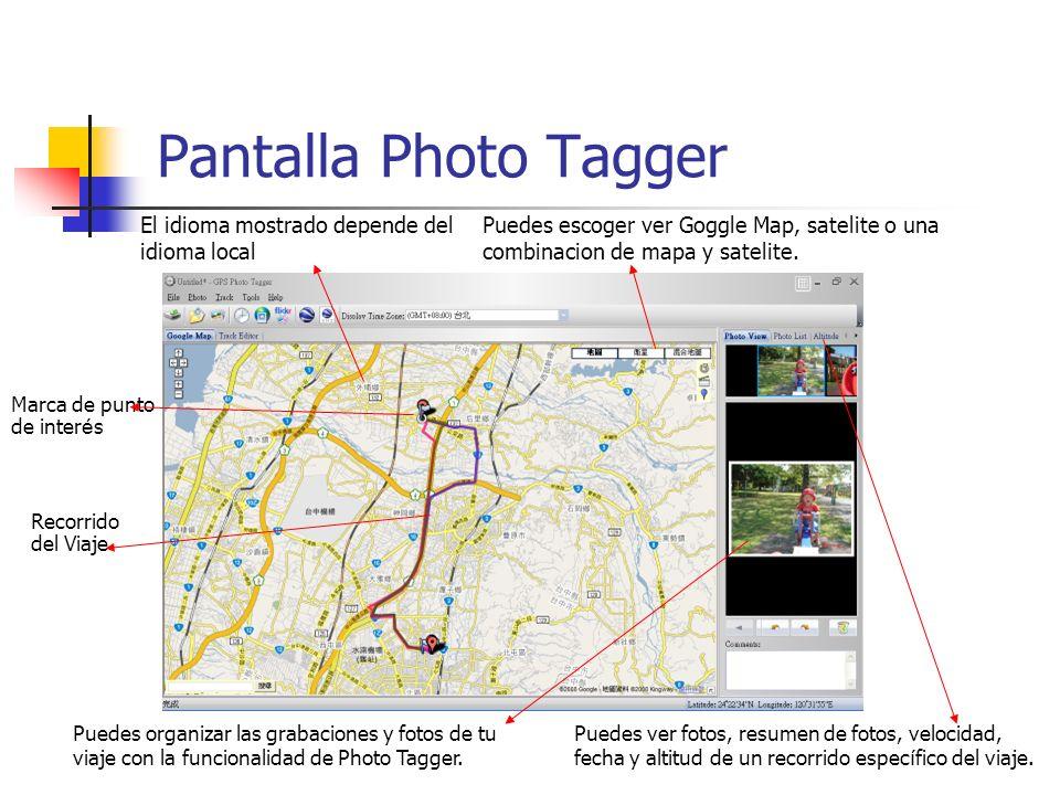 Pantalla Photo Tagger Recorrido del Viaje Puedes escoger ver Goggle Map, satelite o una combinacion de mapa y satelite. Puedes organizar las grabacion