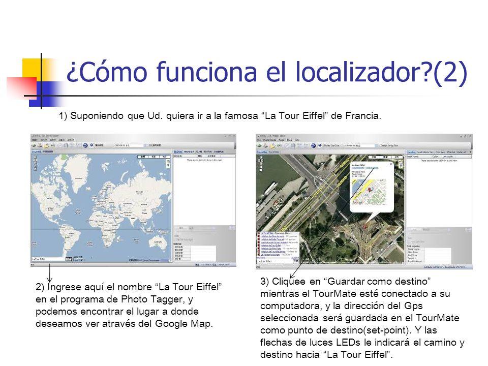 ¿Cómo funciona el localizador?(2) 1) Suponiendo que Ud. quiera ir a la famosa La Tour Eiffel de Francia. 2) Ingrese aquí el nombre La Tour Eiffel en e