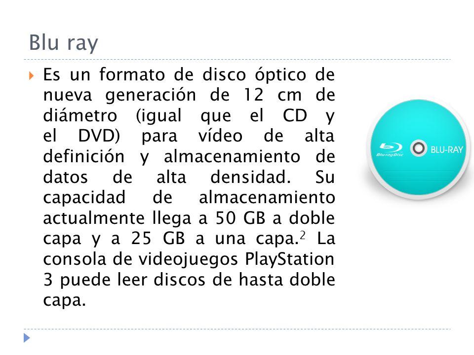 Blu ray Es un formato de disco óptico de nueva generación de 12 cm de diámetro (igual que el CD y el DVD) para vídeo de alta definición y almacenamiento de datos de alta densidad.