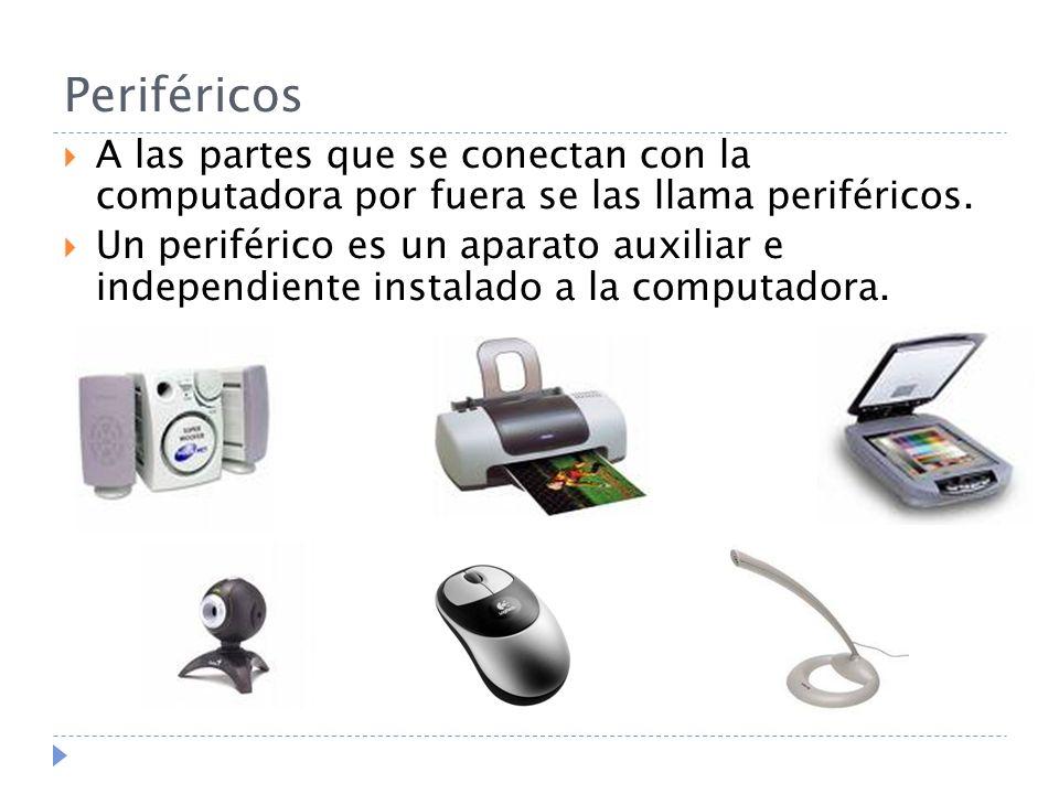 Periféricos A las partes que se conectan con la computadora por fuera se las llama periféricos. Un periférico es un aparato auxiliar e independiente i