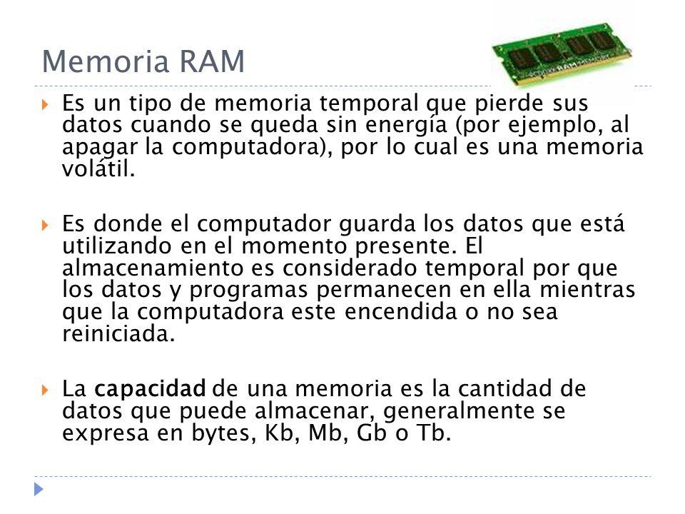 Memoria RAM Es un tipo de memoria temporal que pierde sus datos cuando se queda sin energía (por ejemplo, al apagar la computadora), por lo cual es una memoria volátil.