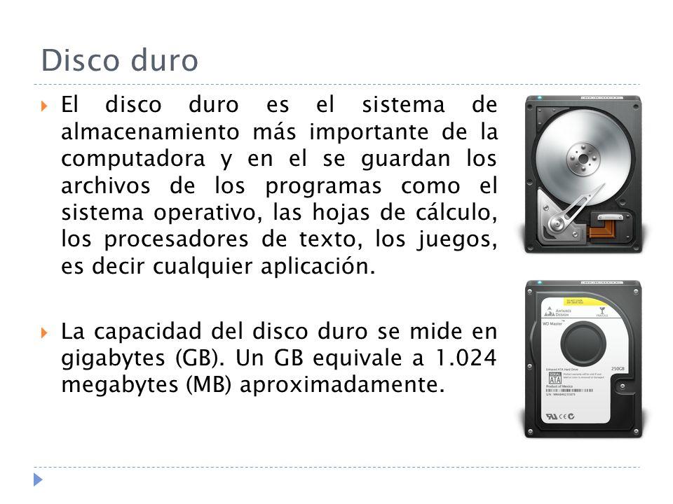 Disco duro El disco duro es el sistema de almacenamiento más importante de la computadora y en el se guardan los archivos de los programas como el sistema operativo, las hojas de cálculo, los procesadores de texto, los juegos, es decir cualquier aplicación.