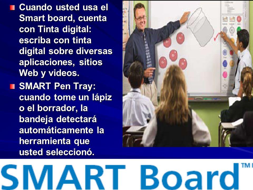 Cuando usted usa el Smart board, cuenta con Tinta digital: escriba con tinta digital sobre diversas aplicaciones, sitios Web y videos. SMART Pen Tray: