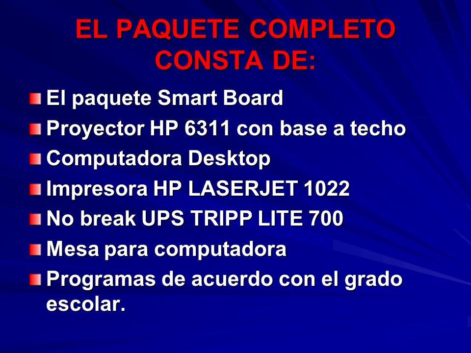 EL PAQUETE COMPLETO CONSTA DE: El paquete Smart Board Proyector HP 6311 con base a techo Computadora Desktop Impresora HP LASERJET 1022 No break UPS T