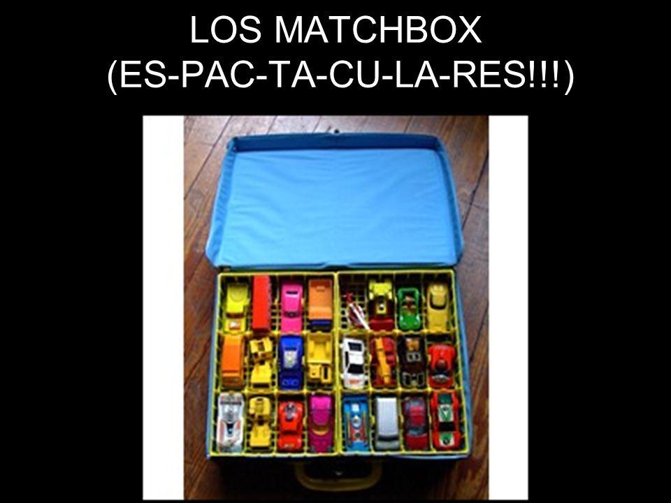 LOS MATCHBOX (ES-PAC-TA-CU-LA-RES!!!)