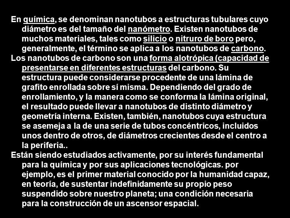 Los nanotubos suelen presentar una elevada relación longitud/radio, ya que el radio suele ser inferior a un par de nanómetros y, sin embargo, la longitud puede llegar a ser incluso de 105nm.