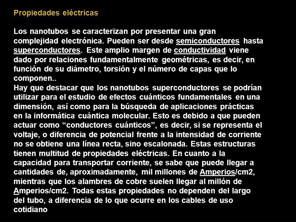 Propiedades eléctricas Los nanotubos se caracterizan por presentar una gran complejidad electrónica. Pueden ser desde semiconductores hasta supercondu