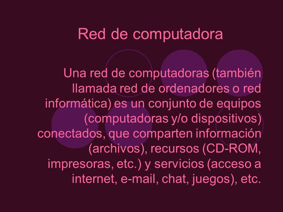 Red de computadora Una red de computadoras (también llamada red de ordenadores o red informática) es un conjunto de equipos (computadoras y/o disposit