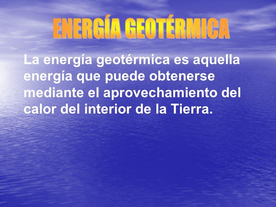 La energía geotérmica es aquella energía que puede obtenerse mediante el aprovechamiento del calor del interior de la Tierra.