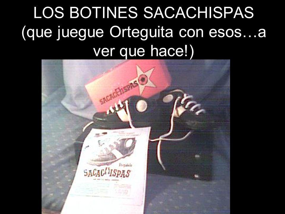 LOS BOTINES SACACHISPAS (que juegue Orteguita con esos…a ver que hace!)