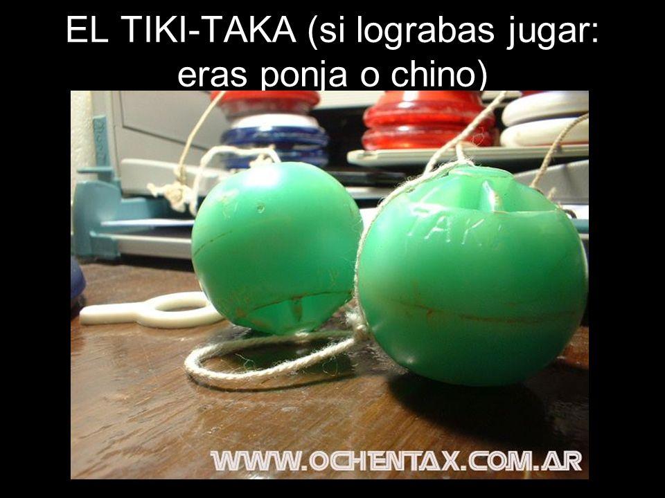 EL TIKI-TAKA (si lograbas jugar: eras ponja o chino)