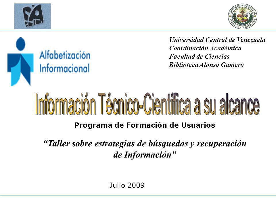 Julio 2009 Programa de Formación de Usuarios Taller sobre estrategias de búsquedas y recuperación de Información Universidad Central de Venezuela Coor