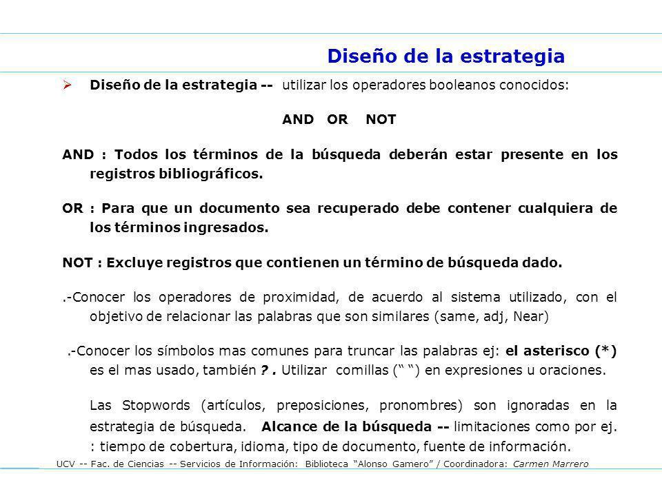 UCV -- Fac. de Ciencias -- Servicios de Información: Biblioteca Alonso Gamero / Coordinadora: Carmen Marrero Diseño de la estrategia -- utilizar los o