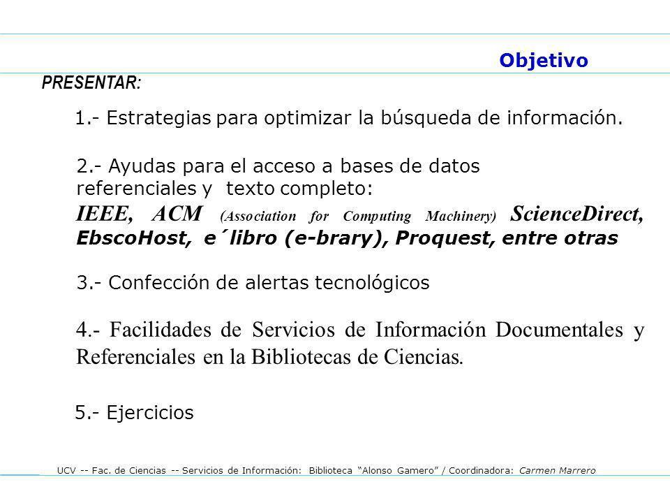 UCV -- Fac. de Ciencias -- Servicios de Información: Biblioteca Alonso Gamero / Coordinadora: Carmen Marrero PRESENTAR: 1.- Estrategias para optimizar