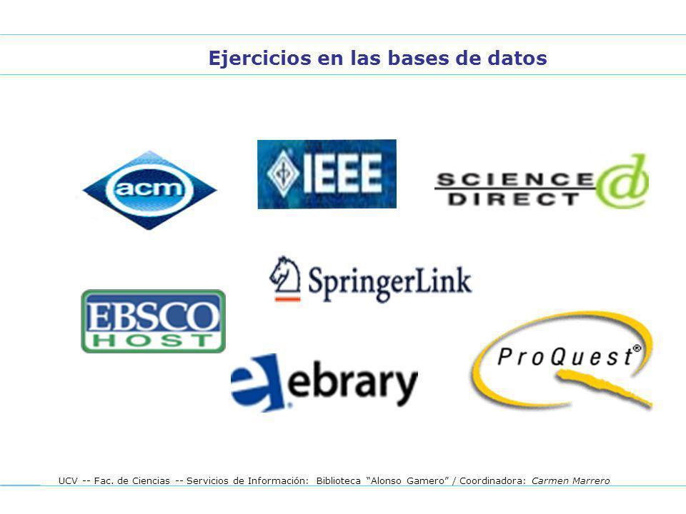 UCV -- Fac. de Ciencias -- Servicios de Información: Biblioteca Alonso Gamero / Coordinadora: Carmen Marrero Ejercicios en las bases de datos