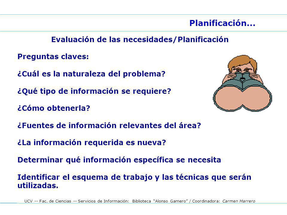 UCV -- Fac. de Ciencias -- Servicios de Información: Biblioteca Alonso Gamero / Coordinadora: Carmen Marrero Planificación... Evaluación de las necesi