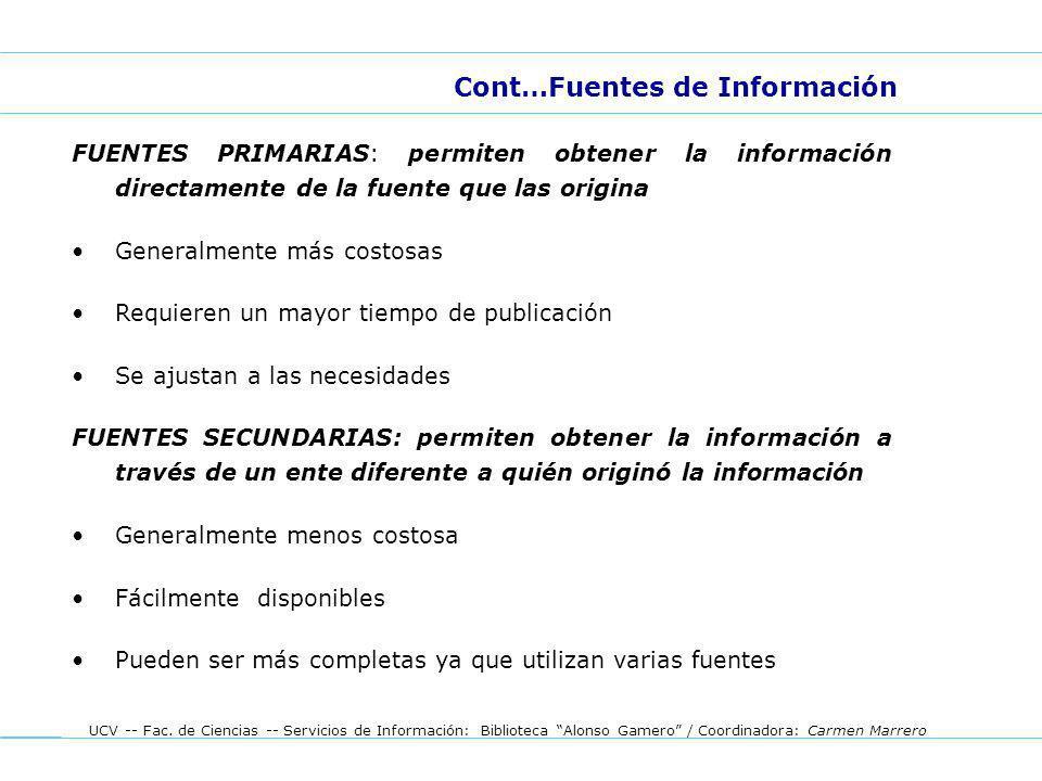 UCV -- Fac. de Ciencias -- Servicios de Información: Biblioteca Alonso Gamero / Coordinadora: Carmen Marrero FUENTES PRIMARIAS: permiten obtener la in
