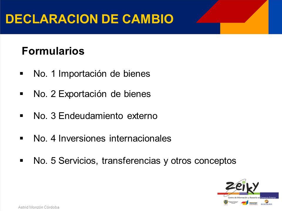 Astrid Monzón Córdoba DECLARACION DE CAMBIO Formulario que debe diligenciar quien realice una operación de cambio en Colombia a través de los intermediarios del mercado cambiario o cuentas de compensación.