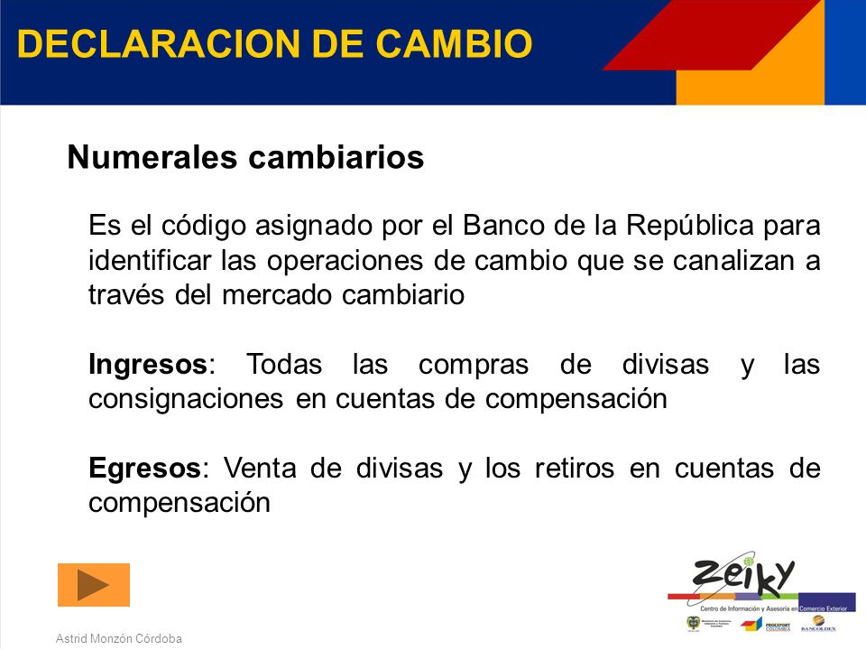 Astrid Monzón Córdoba DECLARACION DE CAMBIO Diligenciamiento y presentación La diligencia el interesado Se presenta ante el intermediario del mercado
