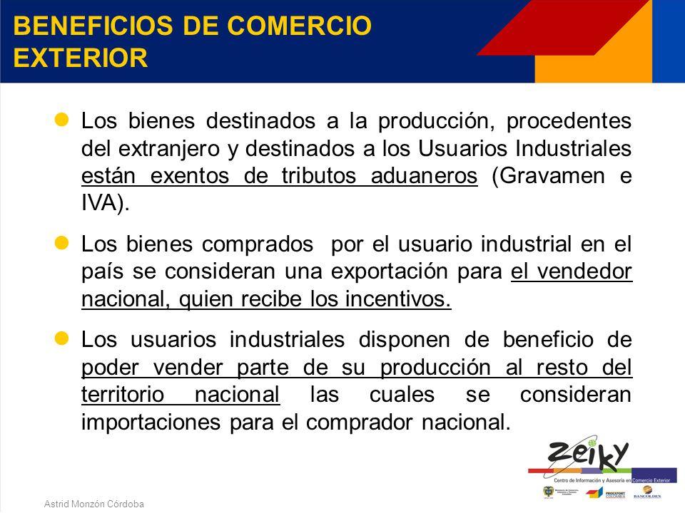 Astrid Monzón Córdoba BENEFICIOS TRIBUTARIOS 15% Impuesto de Renta. Para los usuarios comerciales del 35% Elimina el impuesto de remesas o transferenc