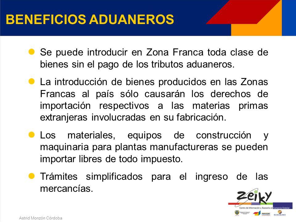 Astrid Monzón Córdoba BENEFICIOS DE COMERCIO EXTERIOR Los bienes destinados a la producción, procedentes del extranjero y destinados a los Usuarios Industriales están exentos de tributos aduaneros (Gravamen e IVA).