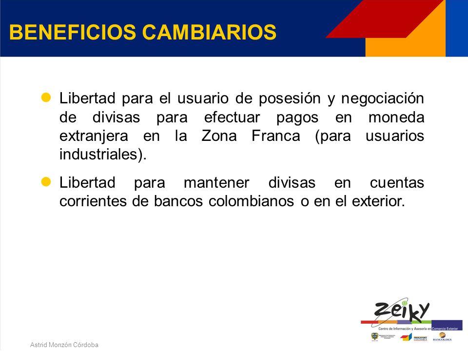 Astrid Monzón Córdoba BENEFICIOS ADUANEROS Se puede introducir en Zona Franca toda clase de bienes sin el pago de los tributos aduaneros.