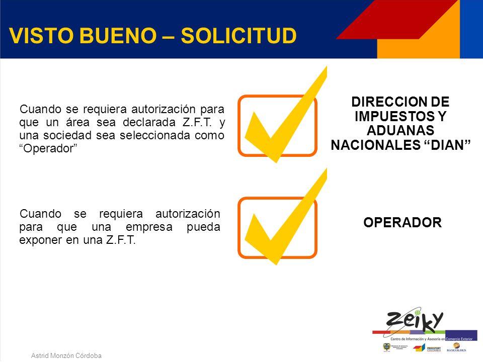 Astrid Monzón Córdoba Presentar solicitud escrita ante la DIAN, por lo menos cuatro meses antes de la fecha de iniciación del evento, acompañada de :