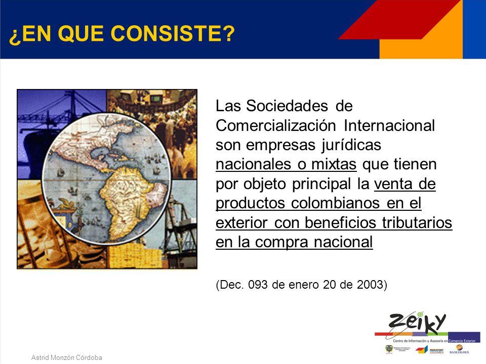 Astrid Monzón Córdoba 2. SOCIEDADES DE COMERCIALIZACION INTERNACIONAL CI ¿EN QUE CONSISTE EL REGIMEN? REQUISITOS PARA CONSTITUIRSE COMO C.I. BENEFICIO