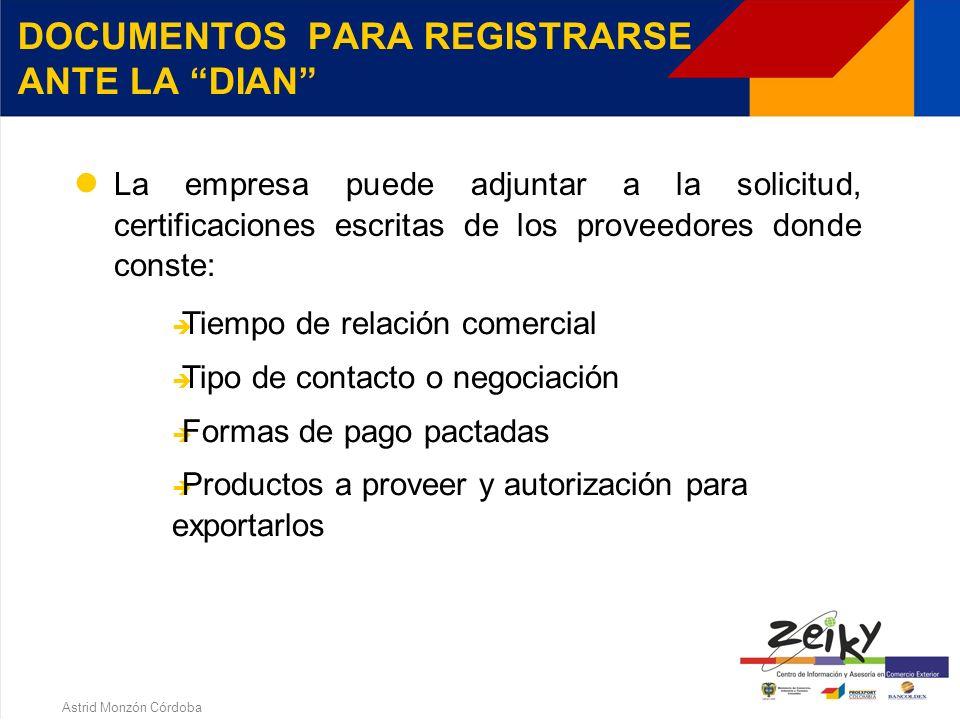 Astrid Monzón Córdoba Original del certificado de existencia y representación legal vigente Original del estudio de mercados Original del formulario de inscripción C.I.