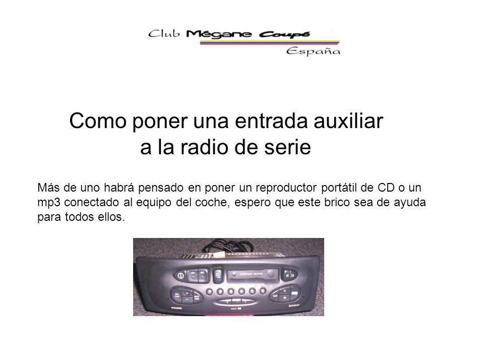 Como poner una entrada auxiliar a la radio de serie Más de uno habrá pensado en poner un reproductor portátil de CD o un mp3 conectado al equipo del c