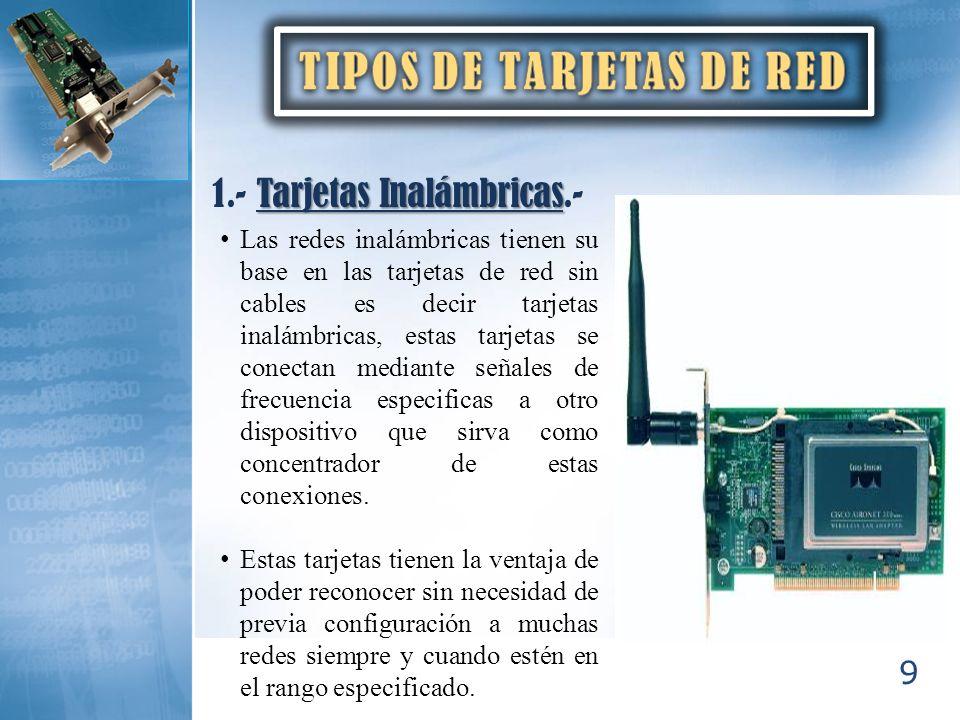 9 Tarjetas Inalámbricas 1.- Tarjetas Inalámbricas.- Las redes inalámbricas tienen su base en las tarjetas de red sin cables es decir tarjetas inalámbr