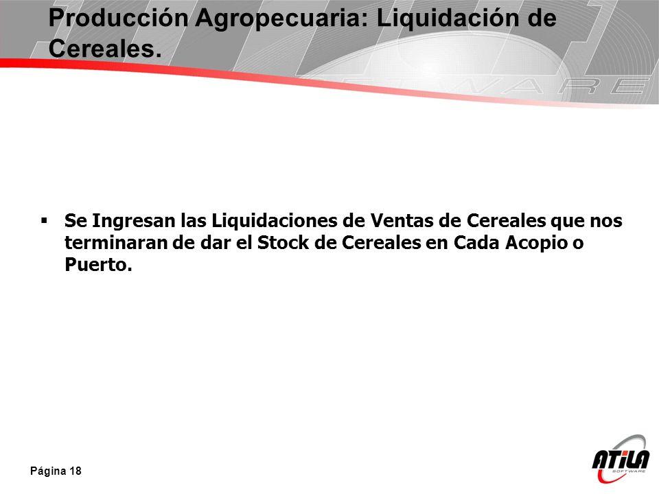 Se Ingresan las Liquidaciones de Ventas de Cereales que nos terminaran de dar el Stock de Cereales en Cada Acopio o Puerto. Página 18 Producción Agrop