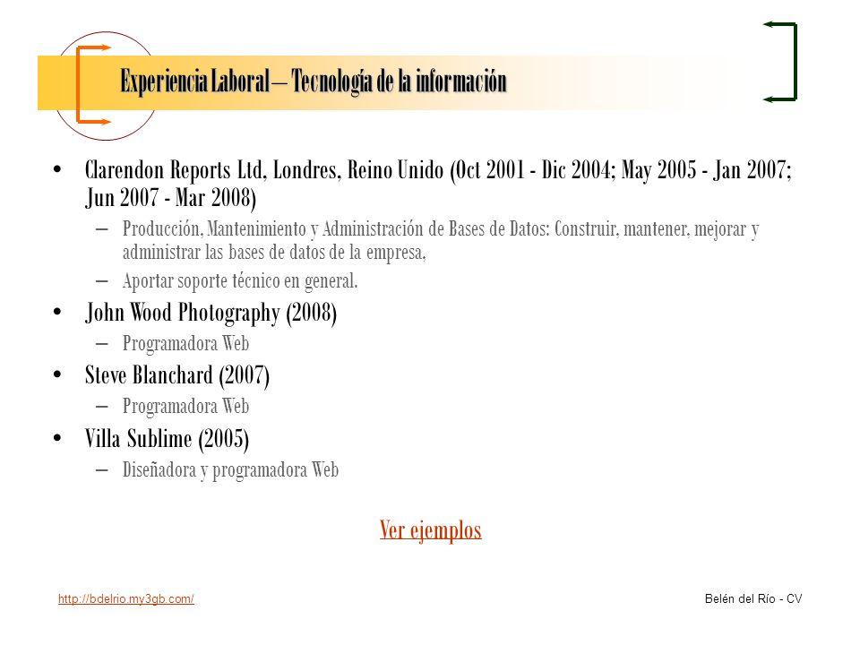 http://bdelrio.my3gb.com/ Belén del Río - CV Experiencia Laboral – Tecnología de la información Clarendon Reports Ltd, Londres, Reino Unido (Oct 2001