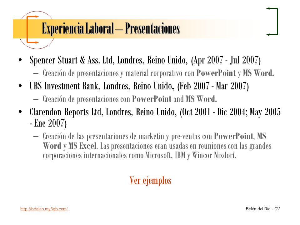 http://bdelrio.my3gb.com/ Belén del Río - CV Experiencia Laboral – Presentaciones Spencer Stuart & Ass. Ltd, Londres, Reino Unido, (Apr 2007 - Jul 200