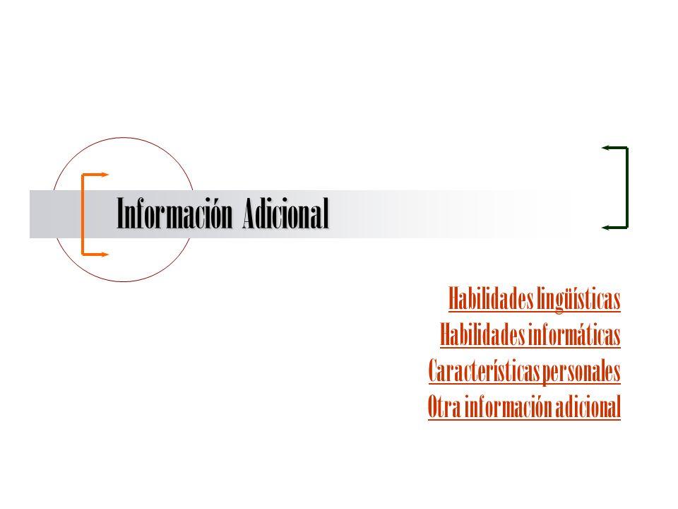 Información Adicional Habilidades lingüísticas Habilidades informáticas Características personales Otra información adicional