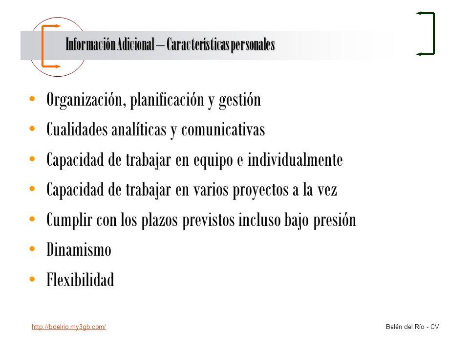 http://bdelrio.my3gb.com/ Belén del Río - CV Información Adicional – Características personales Organización, planificación y gestión Cualidades analí