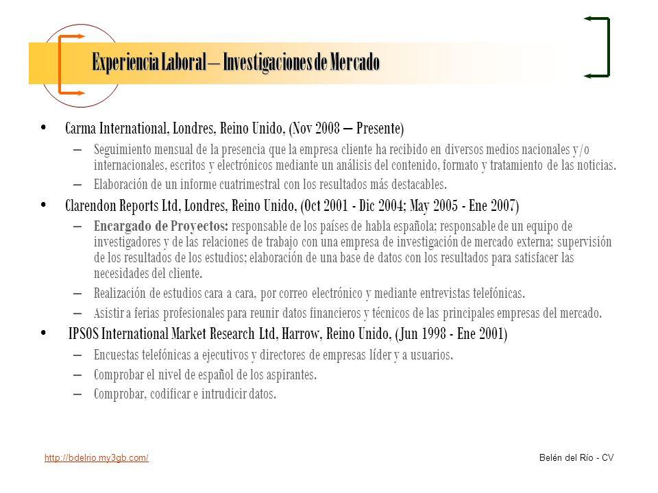 http://bdelrio.my3gb.com/ Belén del Río - CV Experiencia Laboral – Investigaciones de Mercado Carma International, Londres, Reino Unido, (Nov 2008 – P