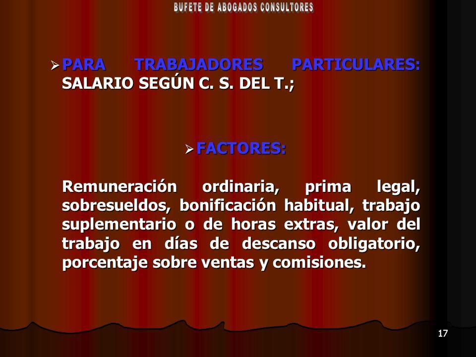 17 PARA TRABAJADORES PARTICULARES: SALARIO SEGÚN C. S. DEL T.; PARA TRABAJADORES PARTICULARES: SALARIO SEGÚN C. S. DEL T.; FACTORES: Remuneración ordi