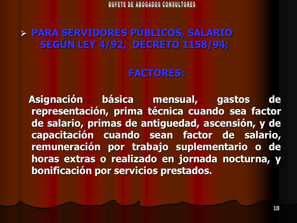 18 PARA SERVIDORES PÚBLICOS, SALARIO SEGÚN LEY 4/92, DECRETO 1158/94; PARA SERVIDORES PÚBLICOS, SALARIO SEGÚN LEY 4/92, DECRETO 1158/94;FACTORES: Asig
