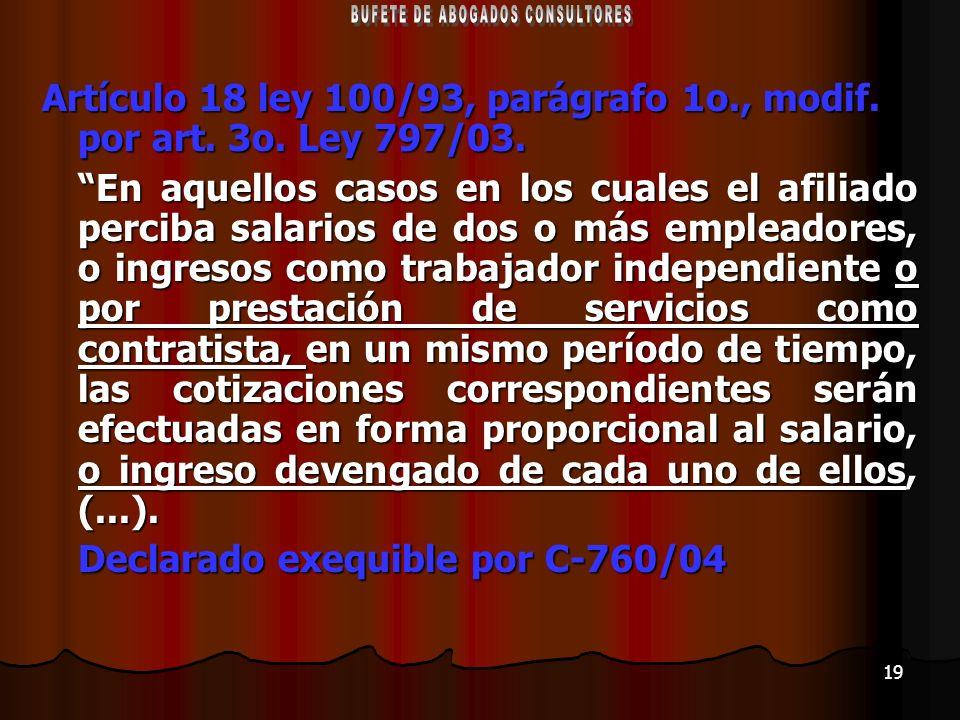 19 Artículo 18 ley 100/93, parágrafo 1o., modif. por art. 3o. Ley 797/03. En aquellos casos en los cuales el afiliado perciba salarios de dos o más em