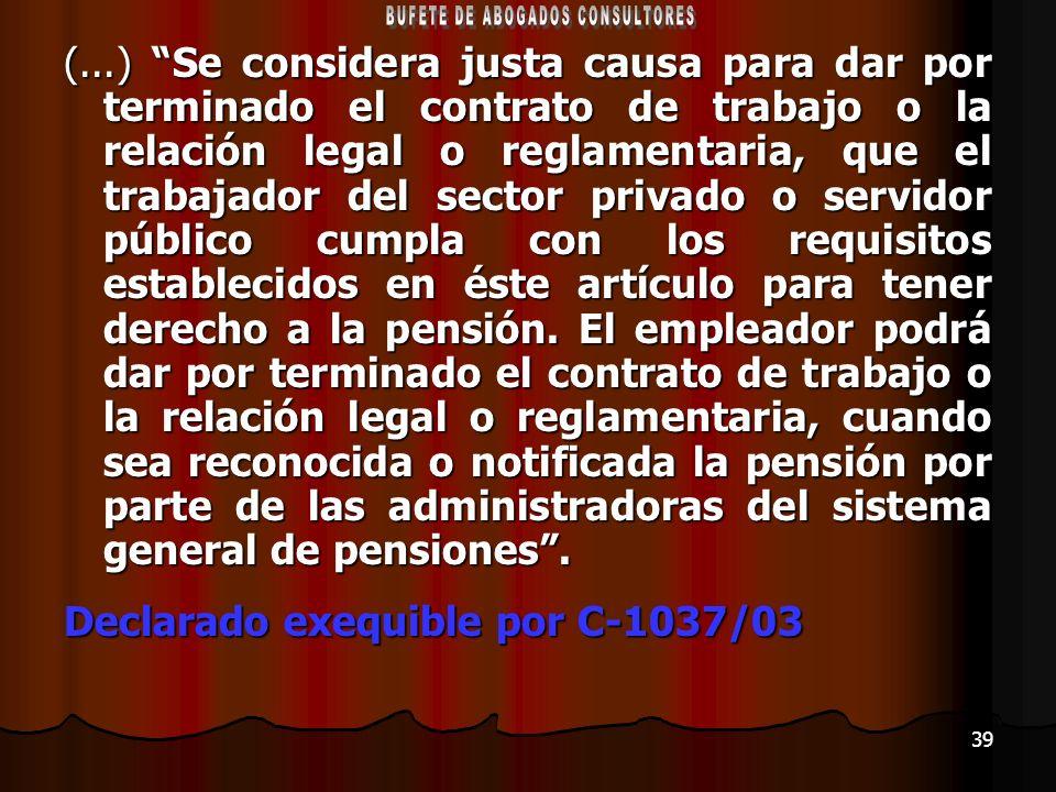 39 (...) Se considera justa causa para dar por terminado el contrato de trabajo o la relación legal o reglamentaria, que el trabajador del sector priv