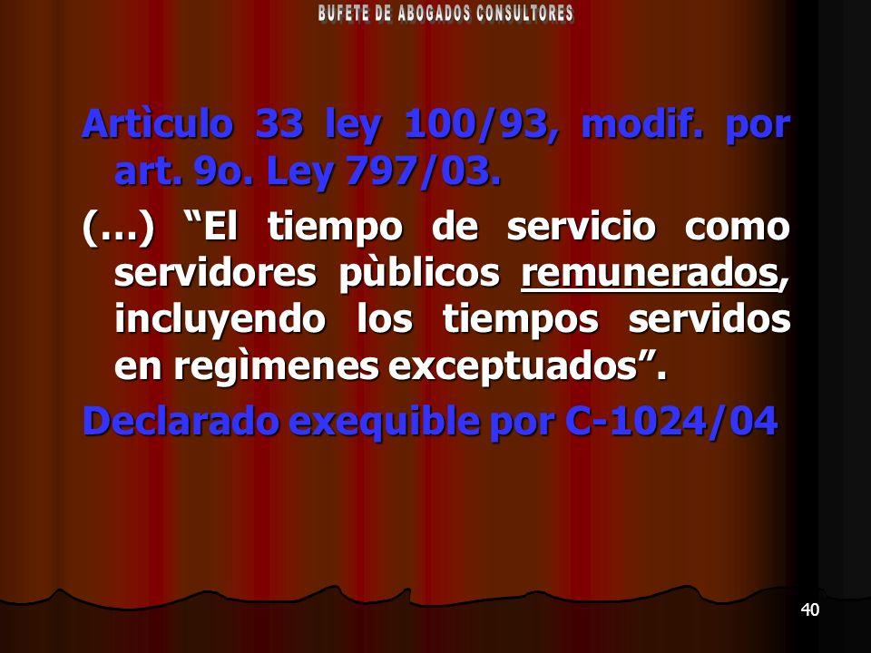 40 Artìculo 33 ley 100/93, modif. por art. 9o. Ley 797/03. (…) El tiempo de servicio como servidores pùblicos remunerados, incluyendo los tiempos serv