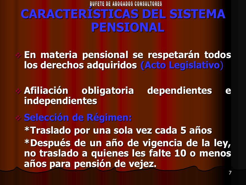 7 CARACTERÍSTICAS DEL SISTEMA PENSIONAL En materia pensional se respetarán todos los derechos adquiridos (Acto Legislativo) En materia pensional se re