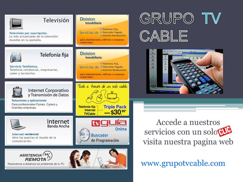 Accede a nuestros servicios con un solo clic visita nuestra pagina web www.grupotvcable.com