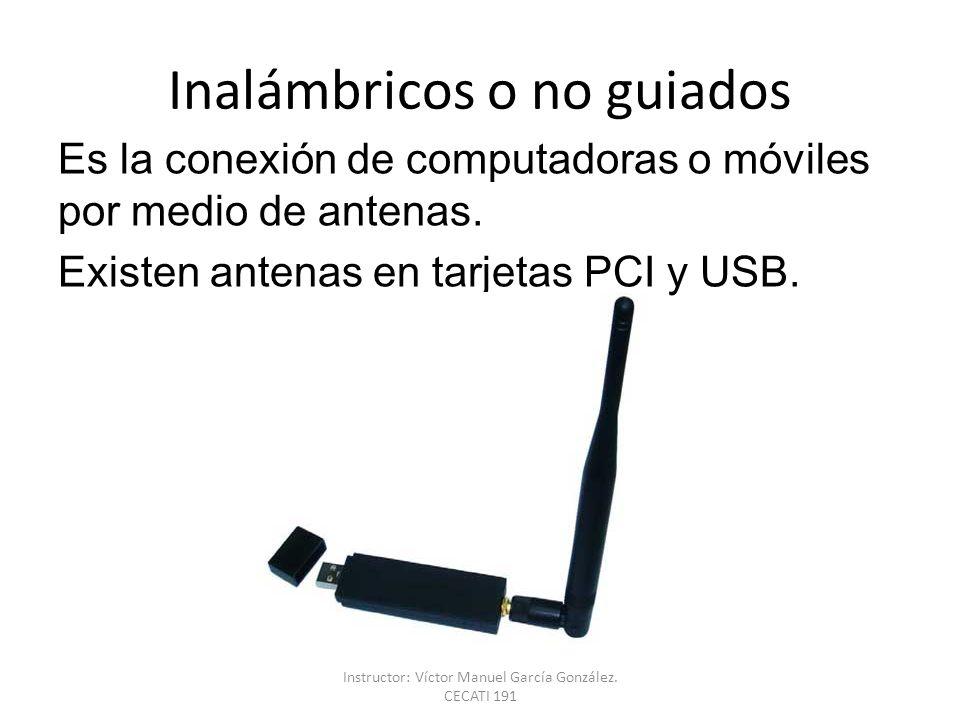 Inalámbricos o no guiados Es la conexión de computadoras o móviles por medio de antenas.