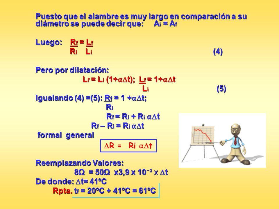 Puesto que el alambre es muy largo en comparación a su diámetro se puede decir que: A i = A f Luego: R f = L f R i L i (4) R i L i (4) Pero por dilata
