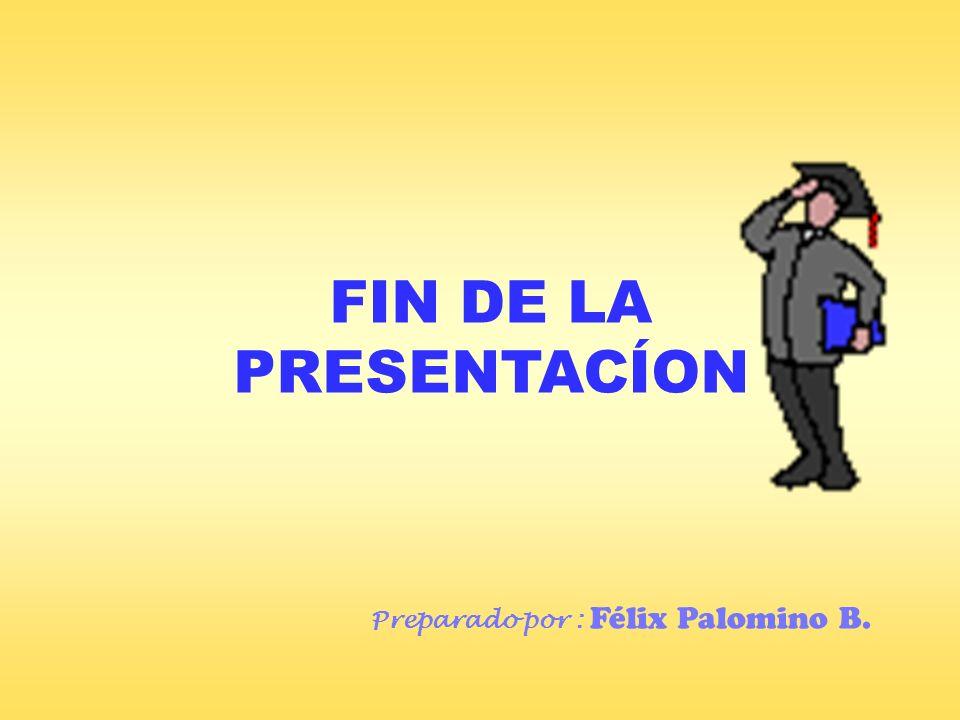 FIN DE LA PRESENTACÍON Preparado por : Félix Palomino B.