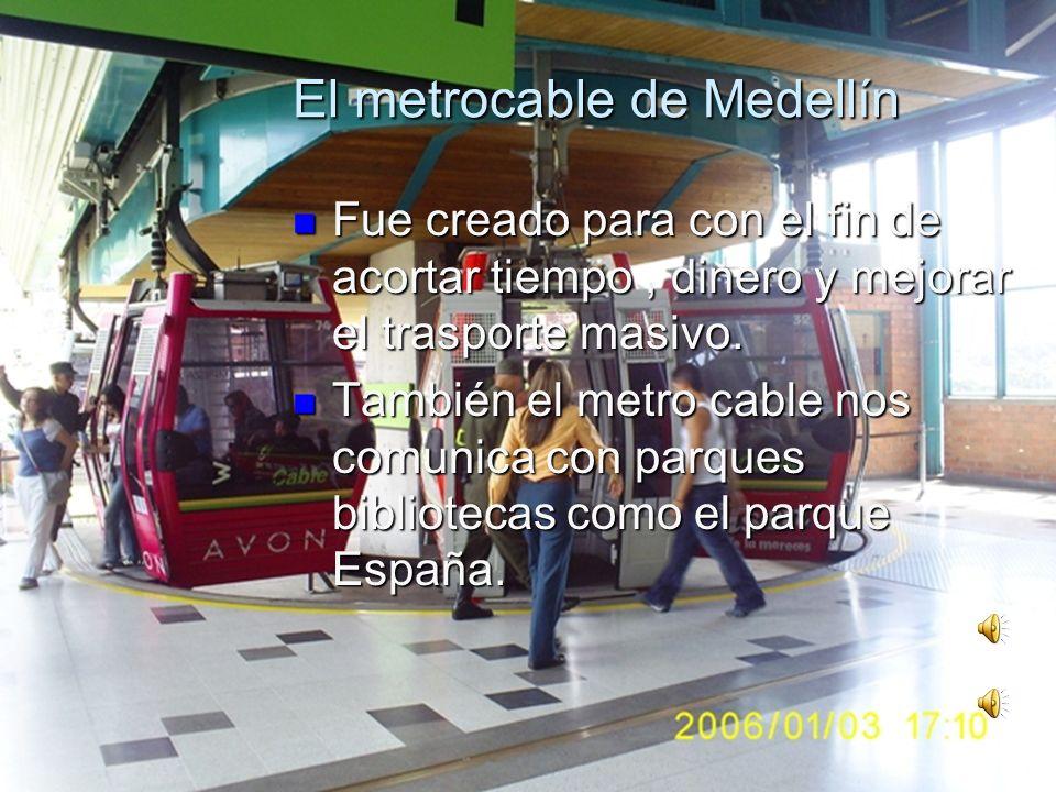 El metro de Medellín El metro se creo con el fin de mejorar el trasporte y permitir que la población desplace en menos tiempo a sus lugares de destino