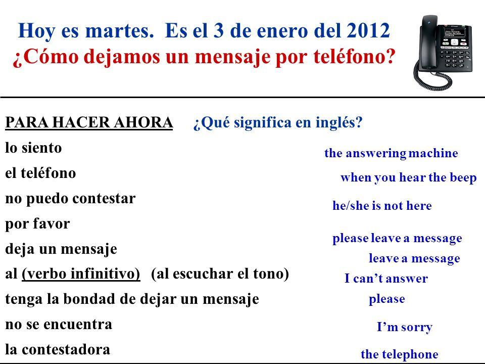 Hoy es martes.Es el 3 de enero del 2012 ¿Cómo dejamos un mensaje por teléfono.