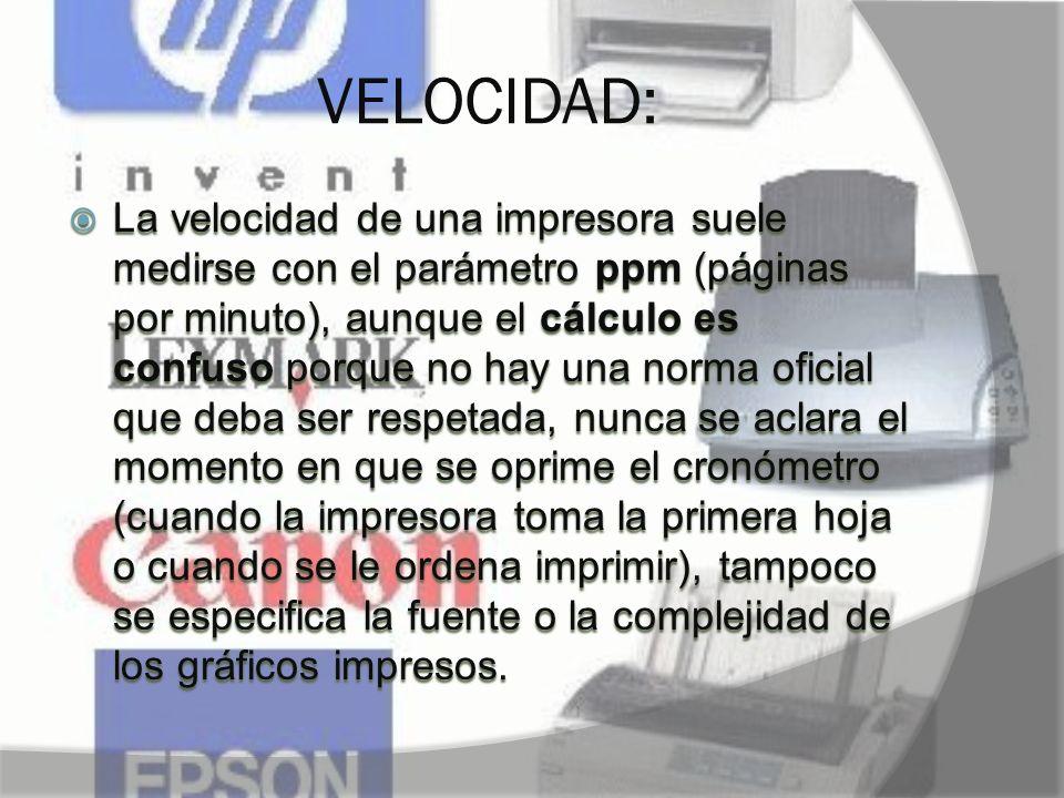VELOCIDAD: La velocidad de una impresora suele medirse con el parámetro ppm (páginas por minuto), aunque el cálculo es confuso porque no hay una norma